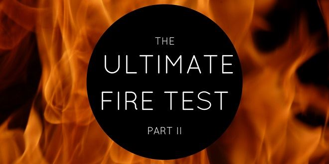 The Ultimate Fire Test: Part Two